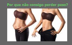 Por que não consigo perder peso? | Descubra os Motivos.